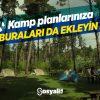 Kamp Planlarınıza Buraları da Ekleyin!