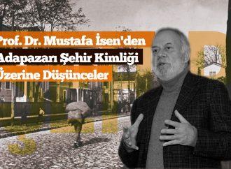 Prof. Dr. Mustafa İsen'den Adapazarı Şehir Kimliği Üzerine Düşünceler