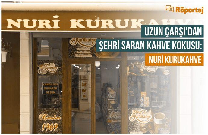 Röportaj: Uzun Çarşı'dan Şehri Saran Kahve Kokusu: Nuri Kurukahve