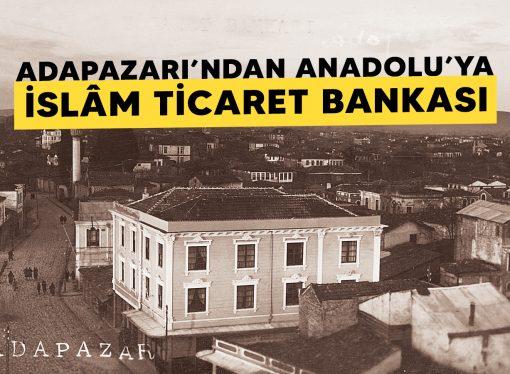 Adapazarı'ndan Anadolu'ya: İslâm Ticaret Bankası