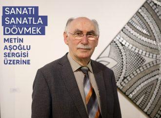 Sanatı Sanatla Dövmek: Metin Aşoğlu Sergisi Üzerine