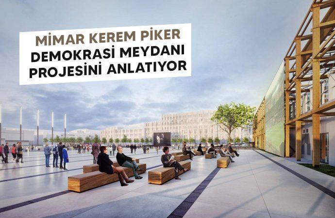 Mimar Kerem Piker Demokrasi Meydanı'nı Anlatıyor