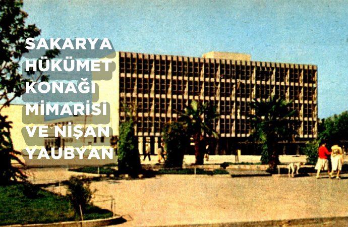 Sakarya Hükümet Konağı Mimarisi ve Nişan Yaubyan